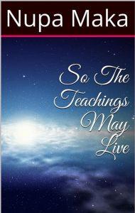 So The Teachings May Live, Nupa Maka